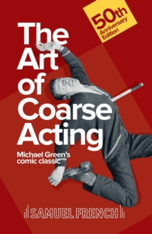 Art of Coarse Acting, or, How to Wreck an Amateur Dramatic Society, Th, Paperback Book
