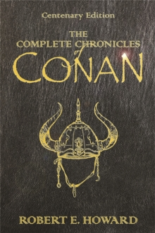 The Complete Chronicles Of Conan : Centenary Edition, Hardback Book