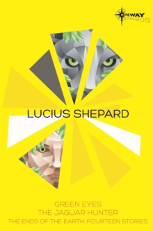 Lucius Shepard SF Gateway Omnibus : Green Eyes, The Jaguar Hunter, Vacancy, Paperback / softback Book