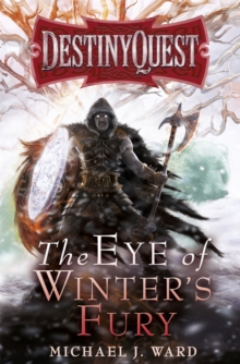 The Eye of Winter's Fury : Destiny Quest Book 3, Paperback / softback Book