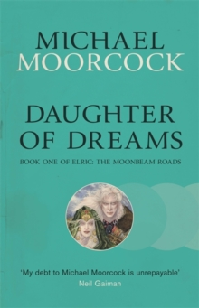 Daughter of Dreams : Book One of Elric: The Moonbeam Roads, Paperback Book