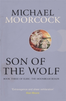 Son of the Wolf : Book Three of Elric: The Moonbeam Roads, Paperback Book