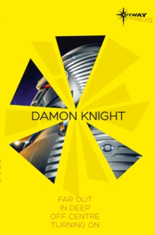 Damon Knight SF Gateway Omnibus : Far Out, In Deep, Off Centre, Turning On, Paperback / softback Book