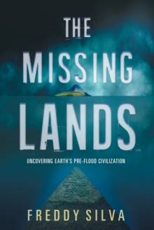 The Missing Lands : Uncovering Earth's Pre-Flood Civilization, Paperback / softback Book