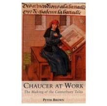 Chaucer at Work : The Making of The Canterbury Tales, Paperback / softback Book