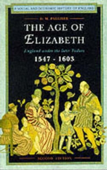 The Age of Elizabeth : England Under the Later Tudors, Paperback Book