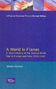 A World in Flames : A Short History of the Second World War in Europe and Asia 1939-1945, Paperback Book