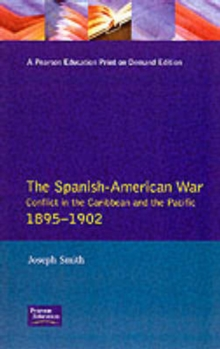 The Spanish-American War 1895-1902 : Conflict in the Caribbean and the Pacific, Paperback / softback Book
