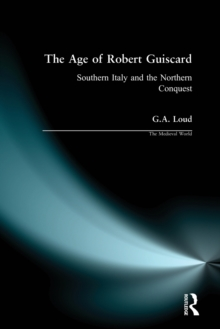 The Age of Robert Guiscard : Southern Italy and the Northern Conquest, Paperback Book