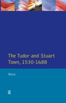 The Tudor and Stuart Town 1530 - 1688 : A Reader in English Urban History, Paperback / softback Book