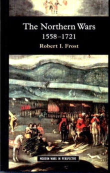 The Northern Wars : War, State and Society in Northeastern Europe, 1558 - 1721, Paperback Book