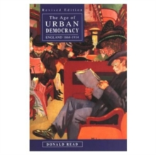 The Age of Urban Democracy : England 1868 - 1914, Paperback Book