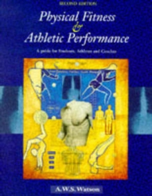 Physical Fitness and Athletic Performance : A Guide for Students, Athletes and Coaches, Paperback Book