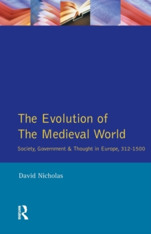 The Evolution of the Medieval World : Society, Government & Thought in Europe 312-1500, Paperback Book