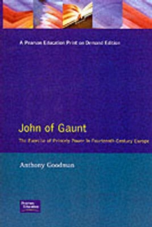 John of Gaunt : The Exercise of Princely Power in Fourteenth-Century Europe, Paperback Book