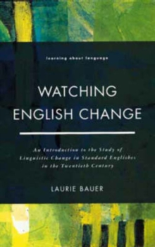 Watching English Change : An Introduction to the Study of Linguistic Change in Standard Englishes in the 20th Century, Paperback Book