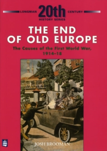 The End of Old Europe: The Causes of the First World War 1914-18, Paperback Book