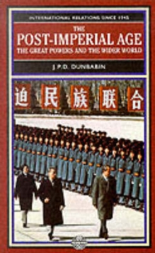 The Post-Imperial Age: The Great Powers and the Wider World : International Relations Since 1945: A History in Two Volumes, Paperback Book