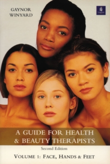 A Guide for Health and Beauty Therapists : Volume 1: Face, Hands and Feet, Paperback Book