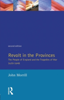 Revolt in the Provinces : The People of England and the Tragedies of War 1634-1648, Paperback Book