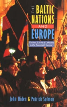 The Baltic Nations and Europe : Estonia, Latvia and Lithuania in the Twentieth Century, Paperback / softback Book
