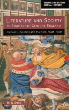 Literature and Society in Eighteenth-century England : Ideology, Politics and Culture, 1680-1820, Paperback Book