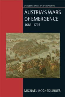 Austria's Wars of Emergence, 1683-1797, Paperback Book