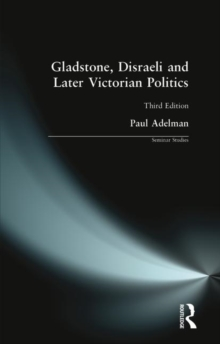 Gladstone, Disraeli and Later Victorian Politics, Paperback Book