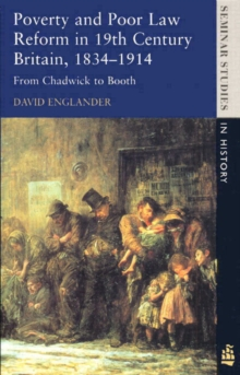 Poverty and Poor Law Reform in Nineteenth-Century Britain, 1834-1914 : From Chadwick to Booth, Paperback / softback Book
