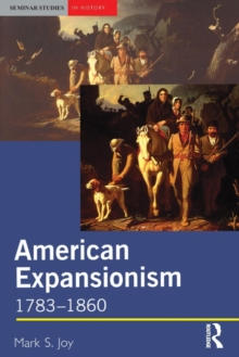 American Expansionism, 1783-1860 : A Manifest Destiny?, Paperback / softback Book