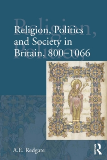 Religion, Politics and Society in Britain, 800-1066, Paperback / softback Book