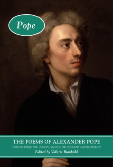 The Poems of Alexander Pope: Volume Three : The Dunciad (1728) & The Dunciad Variorum (1729), Hardback Book