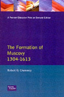 The Formation of Muscovy 1300 - 1613, Paperback Book