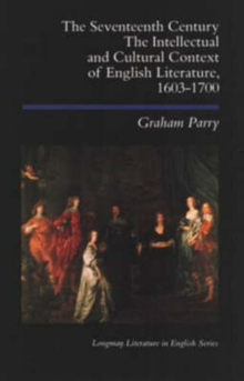 The Seventeenth Century : The Intellectual and Cultural Context of English Literature, 1603-1700, Paperback Book
