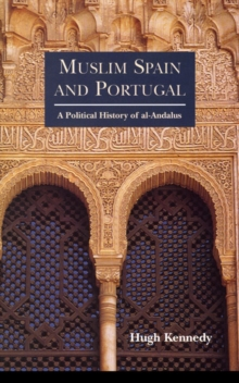 Muslim Spain and Portugal : A Political History of al-Andalus, Paperback Book