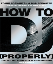 How To DJ (Properly) : The Art And Science Of Playing Records, Paperback / softback Book
