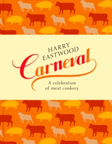 Carneval : A Celebration of Meat Cookery in 100 Stunning Recipes, Hardback Book