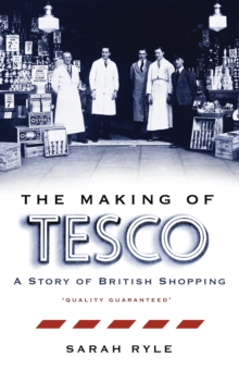 The Making of Tesco: A Story of British Shopping, Hardback Book