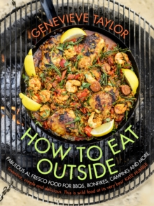 How to Eat Outside : Fabulous Al Fresco Food for Bbqs, Bonfires, Camping and More, Hardback Book