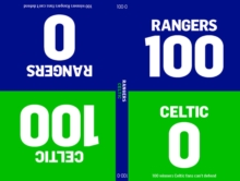 100-0 : Celtic-Rangers/Rangers-Celtic, Hardback Book