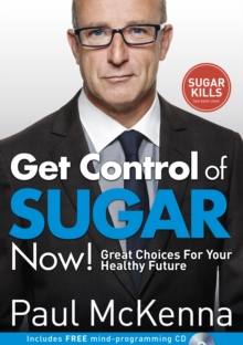 Get Control of Sugar Now! : Great Choices for Your Healthy Future, Paperback Book