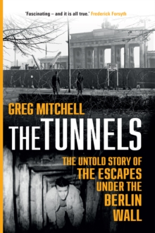 The Tunnels : The Untold Story of the Escapes Under the Berlin Wall, Hardback Book