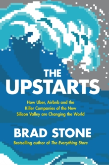 The Upstarts : Uber, Airbnb and the Battle for the New Silicon Valley, Hardback Book