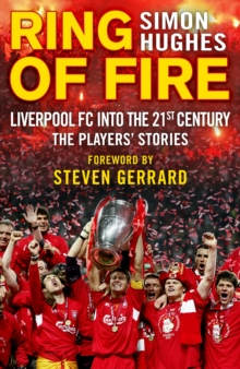 Ring of Fire : Liverpool into the 21st century: The Players' Stories, Hardback Book
