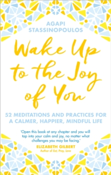 Wake Up To The Joy Of You : 52 Meditations And Practices For A Calmer, Happier, Mindful Life, Hardback Book