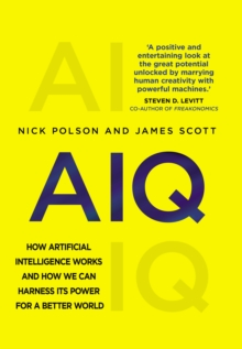 AIQ : How artificial intelligence works and how we can harness its power for a better world, Hardback Book