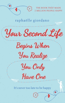 Your Second Life Begins When You Realize You Only Have One : The novel that has made over 2 million readers happier, Hardback Book
