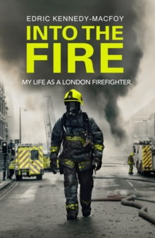 Into the Fire : My Life as a London Firefighter, Hardback Book