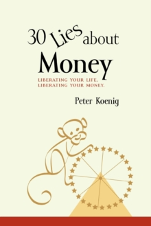 30 Lies about Money : Liberating Your Life, Liberating Your Money, Paperback Book