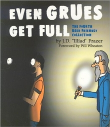 Even Grues Get Full : The Fourth User Friendly Collection, Paperback Book